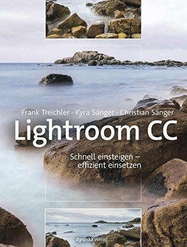 Lightroom CC: Schnell einsteigen – effizient einsetzen (Adobe Photoshop Lightroom 6)