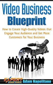 Video Business Blueprint: How to Create High-Quality Videos that Engage Your Audience and Get More Customers for Your Business (English Edition) par [Napolitano, Adam]