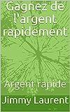 Telecharger Livres Gagnez de l argent rapidement Argent rapide (PDF,EPUB,MOBI) gratuits en Francaise