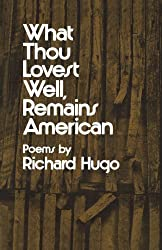 Hugo What Thou Lovest Well Remains American (Paper) by Richard Hugo (1975-05-17)
