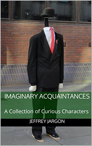 Imaginary Acquaintances: A Collection of Curious Characters (English Edition)