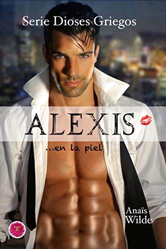 Alexis en la piel (Serie Dioses Griegos nº 2) por Anaïs Wilde