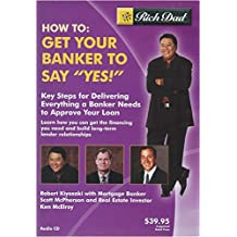 "Rich Dad's - How To: Get Your Banker to Say ""Yes!"""