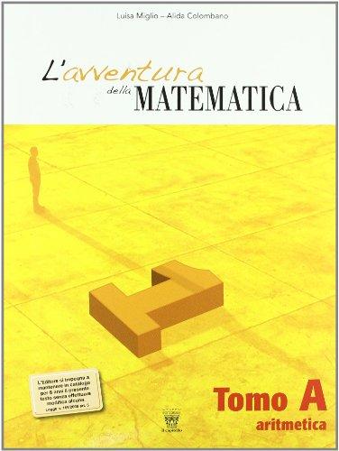 L'avventura della matematica. Tomo A. Con materiali per il docente. Per la Scuola media: 1