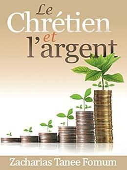 Le Chretien et L'argent (Aides Pratiques pour les Vainqueurs. t. 7) (French Edition)