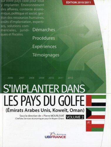 S'implanter dans les pays du Golfe : Volume 2, Emirats arabes unis, Koweït, Oman par Pierre Mourlevat