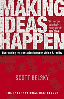 Making Ideas Happen: Overcoming the Obstacles Between Vision and Reality by [Belsky, Scott]