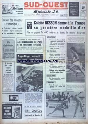 SUD OUEST [No 7509] du 17/10/1968 - LES SPORTS - JO DE MEXICO COLETTE BESSON - ATHLETISME - NATATION - ESCRIME - DIDIER COUECOU TRANSFERE A NANTES - LES NEGOCIATIONS DE PARIS A UN TOURNANT CRUCIAL - KOSSYGUINE SIGNE A PRAGUE L'ACCORD AUTORISANT LA PRESENCE DES TROUPES RUSSES -