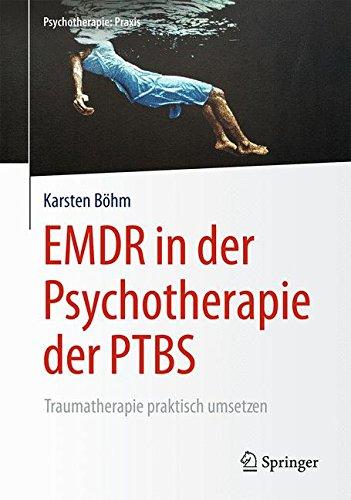 EMDR in der Psychotherapie der PTBS: Traumatherapie praktisch umsetzen (Psychotherapie: Praxis)