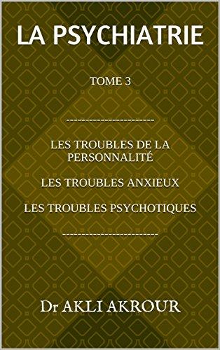 LA PSYCHIATRIE Tome 3: Personnalités. Névroses. Psychoses par Akli AKROUR