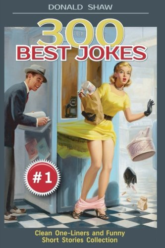 300 Best Jokes: Clean One-Liners and Funny Short Stories Collection: Volume 1 (Donald's Humor Factory)