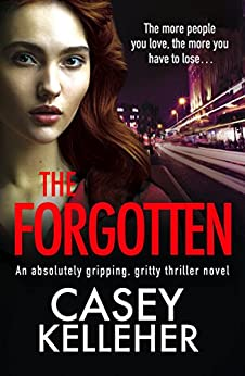 The Forgotten: An absolutely gripping, gritty thriller novel (Byrne Family trilogy Book 3) by [Kelleher, Casey]