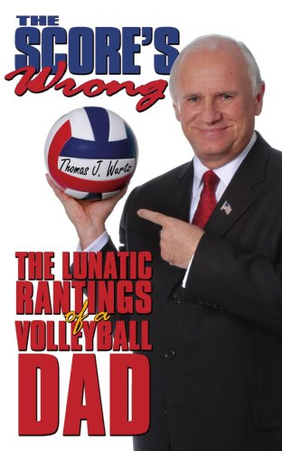 The Score's Wrong: The Lunatic Rantings of a Volleyball Dad por Thomas J. Wurtz