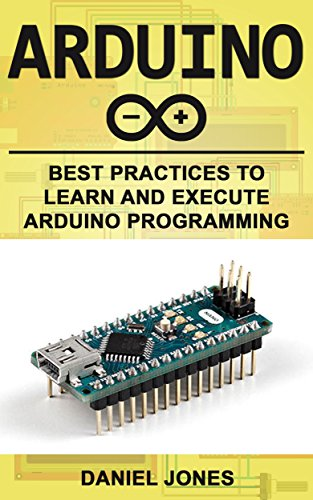 Arduino: Best Practices to Learn and Execute Arduino Programming (English Edition) por Daniel Jones