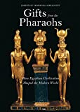 Gifts from the Pharaohs: How Egyptian Civilization Shaped the Modern World