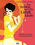 Image de Am Anfang war die Litfaßsäule. Illustrierte deutsche Reklamegeschichte