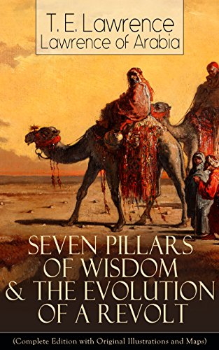 Seven Pillars of Wisdom & The Evolution of a Revolt (Complete Edition with Original Illustrations and Maps): Lawrence of Arabia's Account and Memoirs of ... during World War One (English Edition)