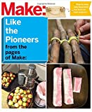 Make: Like the Pioneers: A Day in the Life with Sustainable, Low-Tech/No-Tech Solutions (Make: Technology on Your Time)