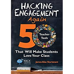 Hacking Engagement Again: 50 Teacher Tools That Will Make Students Love Your Class (Hack Learning Series, Band 12)