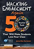 Hacking Engagement Again: 50 Teacher Tools That Will Make Students Love Your Class: Volume 12 (Hack Learning)