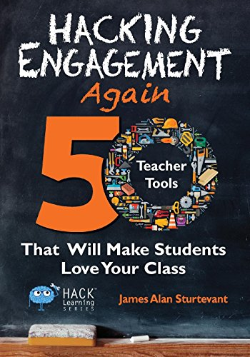 Hacking Engagement Again: 50 Teacher Tools That Will Make Students Love Your Class: Volume 12 (Hack Learning Series)