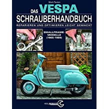 Das Vespa Schrauberhandbuch: Reparieren und Optimieren leicht gemacht. Smallframe-Modelle (1965-1989)