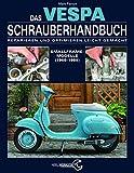 Das Vespa Schrauberhandbuch: Reparieren und Optimieren leicht gemacht. Smallframe-Modelle (1965 -...