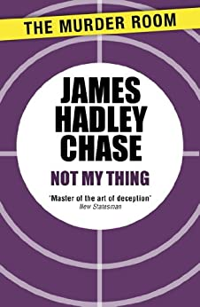 Not My Thing by [Chase, James Hadley]