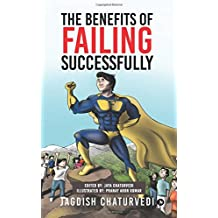 The Benefits of Failing Successfully: 10 Hidden Benefits of Making Mistakes and Failing