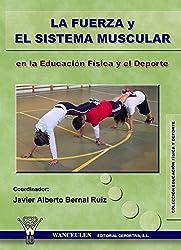 La fuerza y el sistema muscular en la Educación Física y el Deporte (Spanish Edition)
