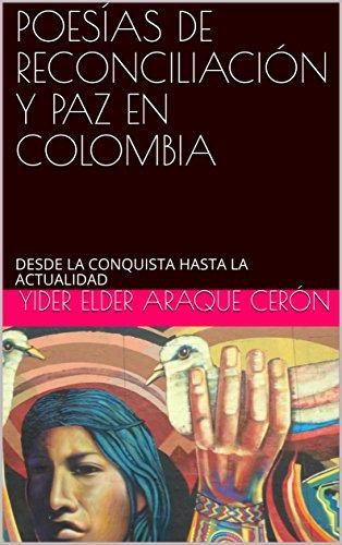 POESÍAS DE RECONCILIACIÓN Y PAZ EN COLOMBIA: DESDE LA CONQUISTA HASTA LA ACTUALIDAD por YIDER ELDER ARAQUE CERÓN