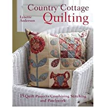 Country Cottage Quilting Over 20 Quirky Quilt Projects Combining Stitchery with Patchwork by Anderson, Lynette ( Author ) ON Mar-30-2012, Paperback