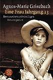 Eine Frau Jahrgang 13: Roman einer unfreiwilligen Emanzipation (Die Frau in der Gesellschaft, Band 10468)