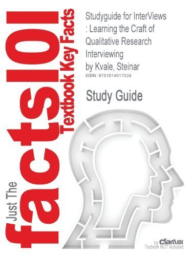 Studyguide for Interviews: Learning the Craft of Qualitative Research Interviewing by Kvale, Steinar, ISBN 9780761925422 (Cram101 Textbook Outlines) by Cram101 Textbook Reviews (2011-04-08)