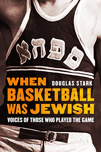 When Basketball Was Jewish: Voices of Those Who Played the Game (English Edition) por Douglas Stark