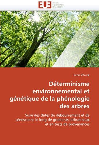 Déterminisme environnemental et génétique de la phénologie des arbres: Suivi des dates de débourrement et de sénescence le long de gradients altitudinaux et en tests de provenances (Omn.Univ.Europ.) par Yann Vitasse