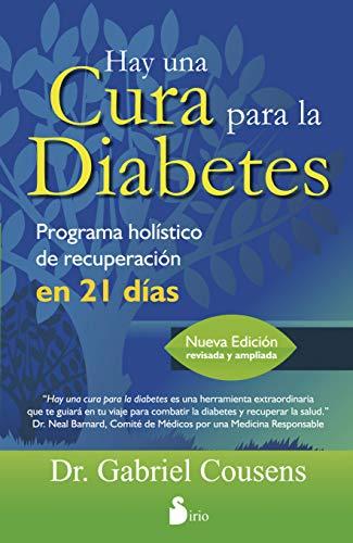 HAY UNA CURA PARA LA DIABETES: PROGRAMA HOLISTICO DE RECUPERACION EN 21 DIAS (2014) por DR. GABRIEL COUSENS