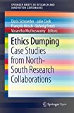 Ethics Dumping: Case Studies from North-South Research Collaborations (SpringerBriefs in Research and Innovation Governance)