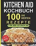 Kitchen Aid Kochbuch: Die 100 besten Rezepte für den Kitchen Aid - Antonia Böhm