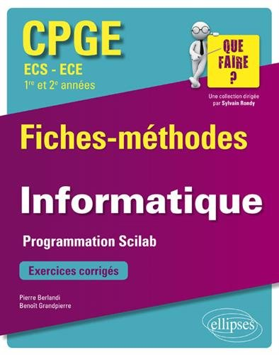 Informatique CPGE ECS et ECE 1re et 2e années : Programmation Scilab. Fiches-méthodes et exercices corrigés