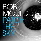 Songtexte von Bob Mould - Patch the Sky