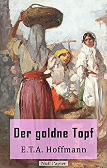 Der goldne Topf: Eine romantische Novelle (Klassiker bei Null Papier) von [Hoffmann, E. T. A.]