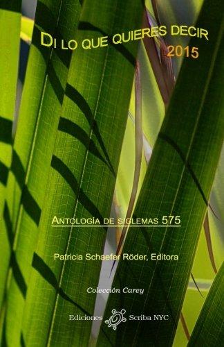 Di Lo Que Quieres Decir 2015: Antologia de Siglemas 575 (Colección Carey — Poesía)