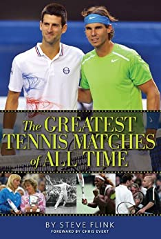 The Greatest Tennis Matches of All Time by [Flink, Steve]
