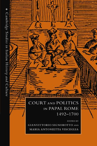 Court and Politics in Papal Rome, 1492 1700 (Cambridge Studies in Italian History and Culture)