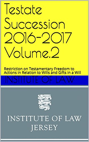 Testate Succession 2016-2017 Volume.2: Restriction on Testamentary Freedom to Actions in Relation to Wills and Gifts in a Will (Institute of Law Study Guides 2016-2017) (English Edition)