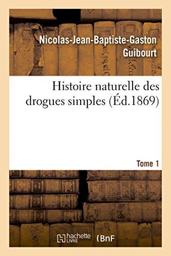 Histoire naturelle des drogues simples. Tome 1