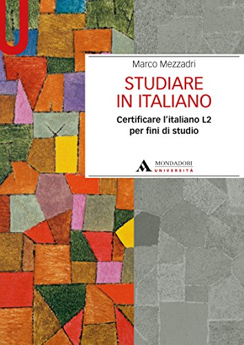 STUDIARE IN ITALIANO. CERTIFICARE L'ITALIANO L2 PER FINI DI STUDIO STUDIARE IN ITALIANO. CERTIFICARE L'ITALIANO L2 PER FINI DI STUDIO: certificare l'italiano L2 per fini di studio (Manuali)