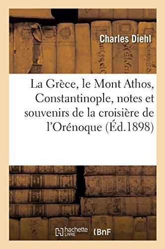 La Grèce, le Mont Athos, Constantinople, notes et souvenirs de la croisière de l'Orénoque par Charles Diehl