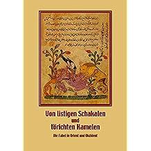"""Von listigen Schakalen und törichten Kamelen. Die Fabel in Orient und Okzident: Wissenschaftliches Kolloquium im Landesmuseum Natur und Mensch ... und Okzident"""" am 22. und 23. November 2007"""